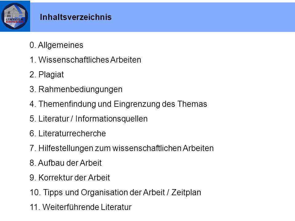 Inhaltsverzeichnis 0. Allgemeines 1. Wissenschaftliches Arbeiten 2. Plagiat 3. Rahmenbediungungen 4. Themenfindung und Eingrenzung des Themas 5. Liter