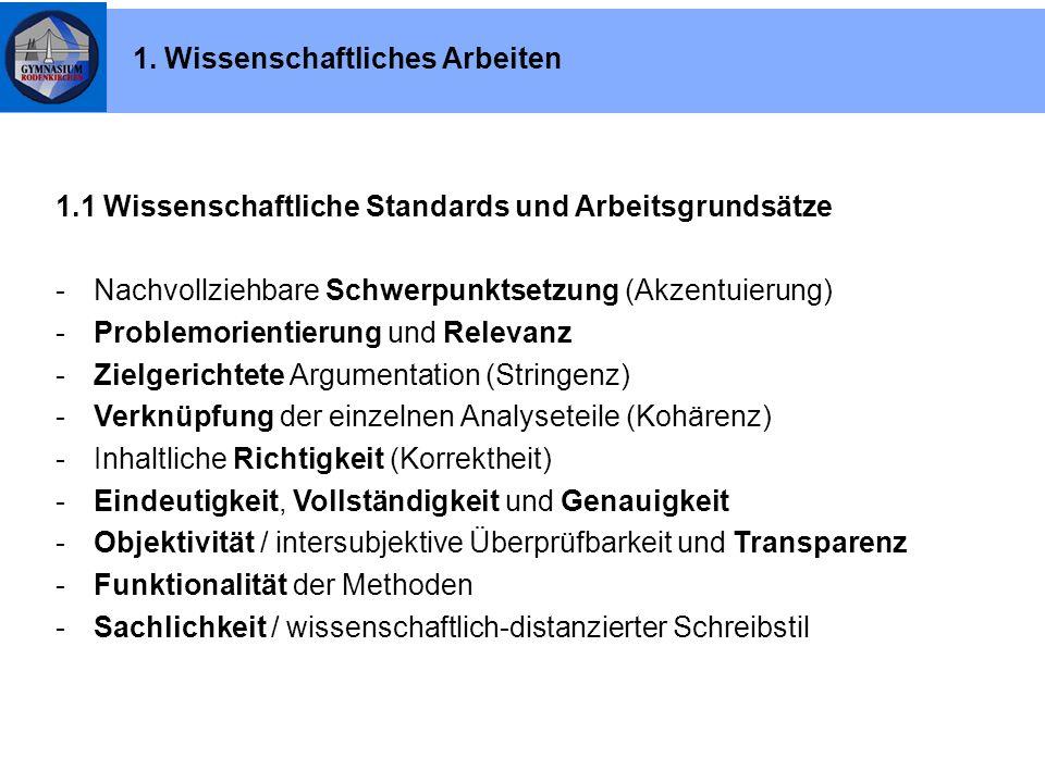 1.1 Wissenschaftliche Standards und Arbeitsgrundsätze -Nachvollziehbare Schwerpunktsetzung (Akzentuierung) -Problemorientierung und Relevanz -Zielger