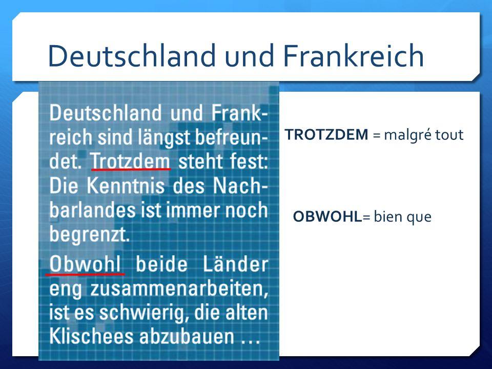 Deutschland und Frankreich TROTZDEM = malgré tout OBWOHL= bien que