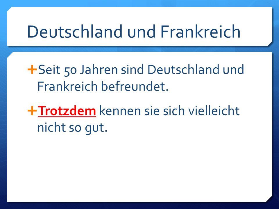 Deutschland und Frankreich  Seit 50 Jahren sind Deutschland und Frankreich befreundet.