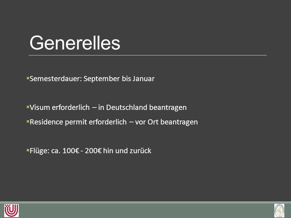 Generelles  Semesterdauer: September bis Januar  Visum erforderlich – in Deutschland beantragen  Residence permit erforderlich – vor Ort beantragen  Flüge: ca.