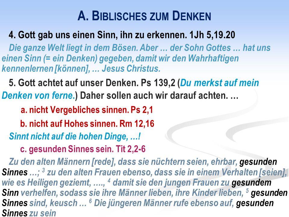 A. B IBLISCHES ZUM D ENKEN 4. Gott gab uns einen Sinn, ihn zu erkennen.