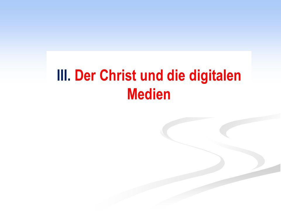 III. Der Christ und die digitalen Medien