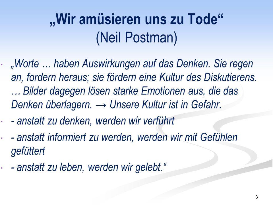 """""""Wir amüsieren uns zu Tode (Neil Postman)  """"Worte … haben Auswirkungen auf das Denken."""