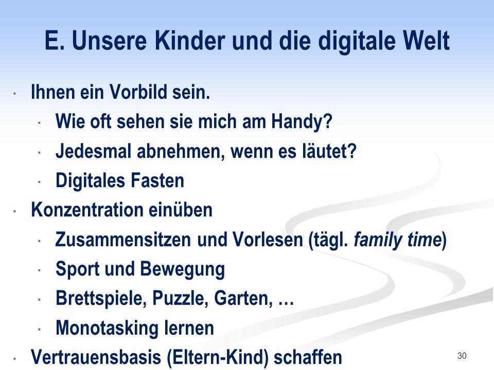 E. Unsere Kinder und die digitale Welt  Ihnen ein Vorbild sein.