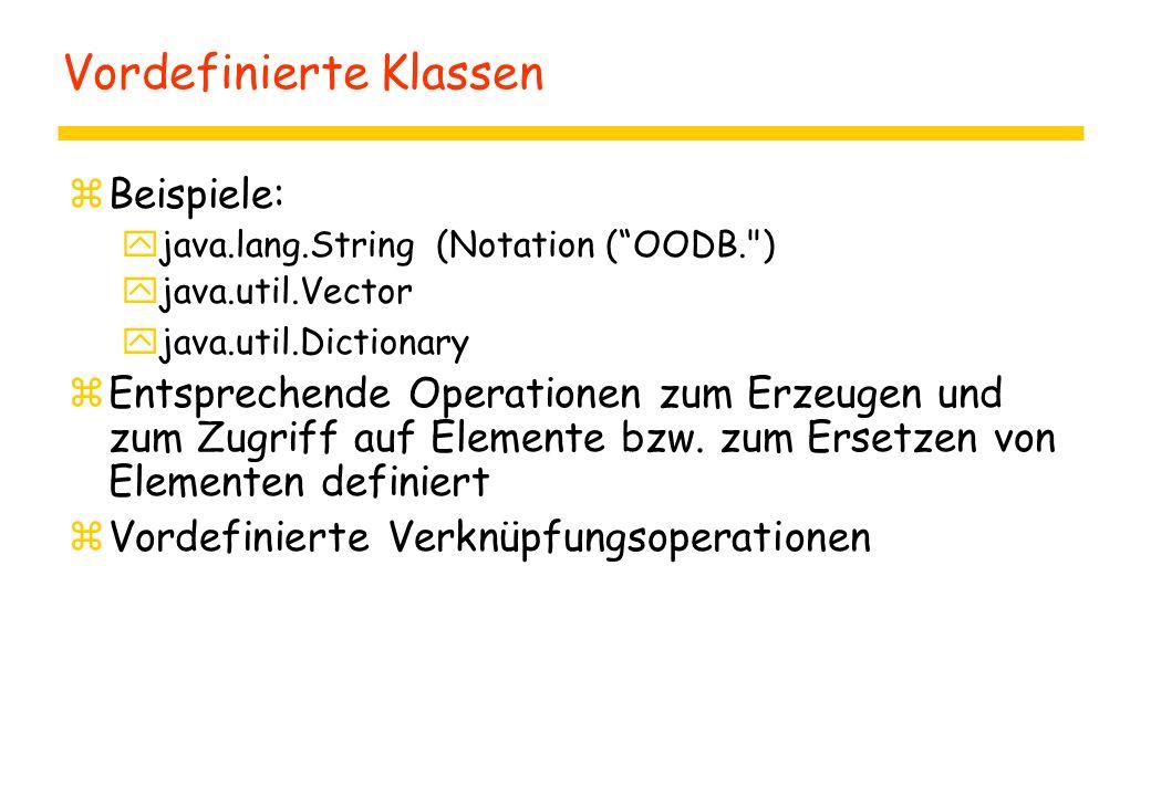 Vordefinierte Klassen zBeispiele: yjava.lang.String (Notation ( OODB. ) yjava.util.Vector yjava.util.Dictionary zEntsprechende Operationen zum Erzeugen und zum Zugriff auf Elemente bzw.