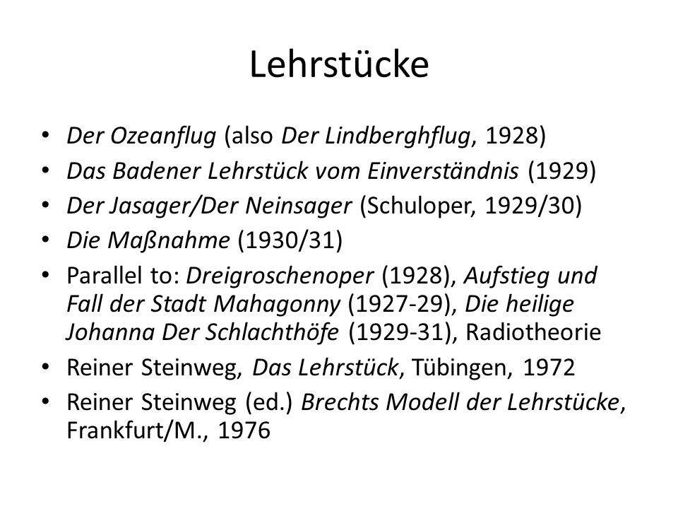 Lehrstücke and plays attack both bourgeois aesthetics and entertainment/ culture industry In bourgeois aesthetics: the work of art must not have any direct (political) function but allude to (eternal) values – idea of education on a very abstract level ('Literature is good for you') Ideological value: 'for the ruling class': High 'Culture' as legitimator of status quo, mirror of ruling class In both: strict separation work/pleasure: work & productivity free from pleasure, pleasure free from productivity 'Einbeutung' – 'Ausbeutung' In entertainment/ culture industry: work must not have either a direct political function, nor must be intellectually challenging ('elitism'): ideological value: stabiliser of social hierarchy, diversion for 'masses' & enabler of work by filling of free time.