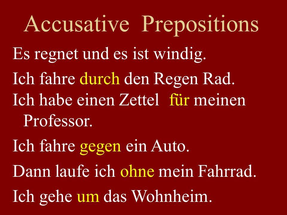 Accusative Prepositions Es regnet und es ist windig.