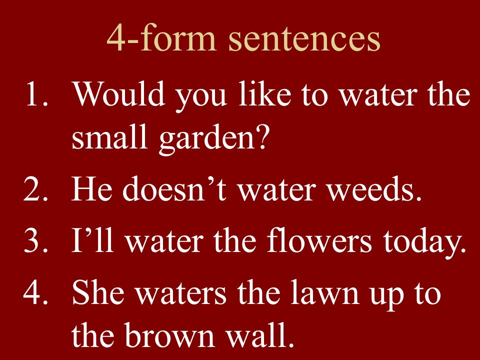 4-form sentences 1.She vacuums through the small white door.