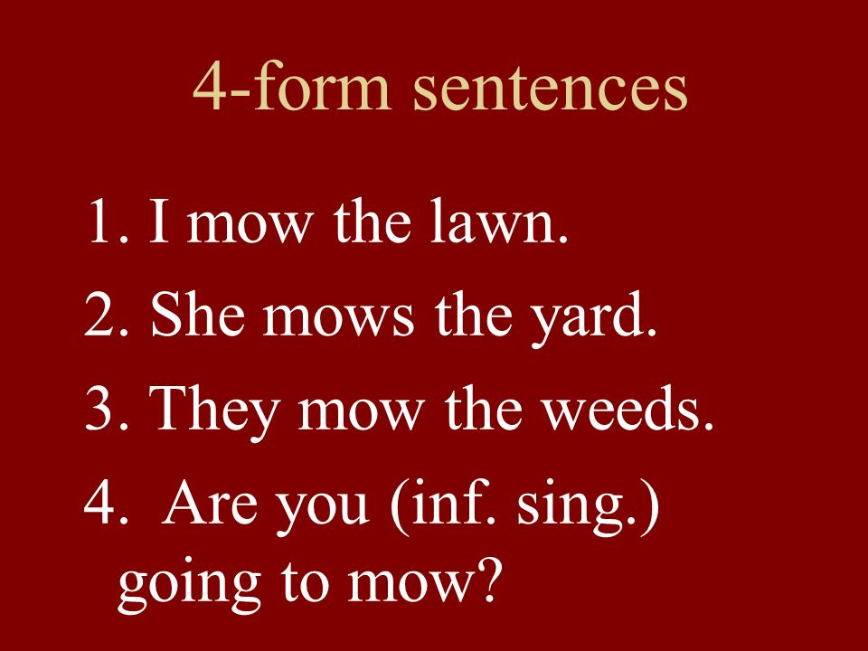 4-form sentences 1. I mow the lawn. 2. She mows the yard.