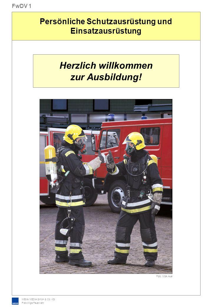 WEKA MEDIA GmbH & Co. KG Freiwillige Feuerwehr FwDV 1 Persönliche Schutzausrüstung und Einsatzausrüstung Herzlich willkommen zur Ausbildung! Foto: MSA