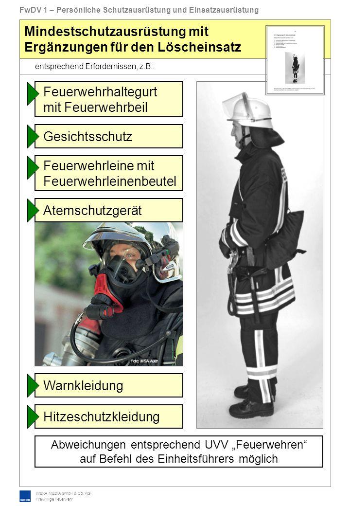 WEKA MEDIA GmbH & Co. KG Freiwillige Feuerwehr entsprechend Erfordernissen, z.B.: FwDV 1 – Persönliche Schutzausrüstung und Einsatzausrüstung Mindests