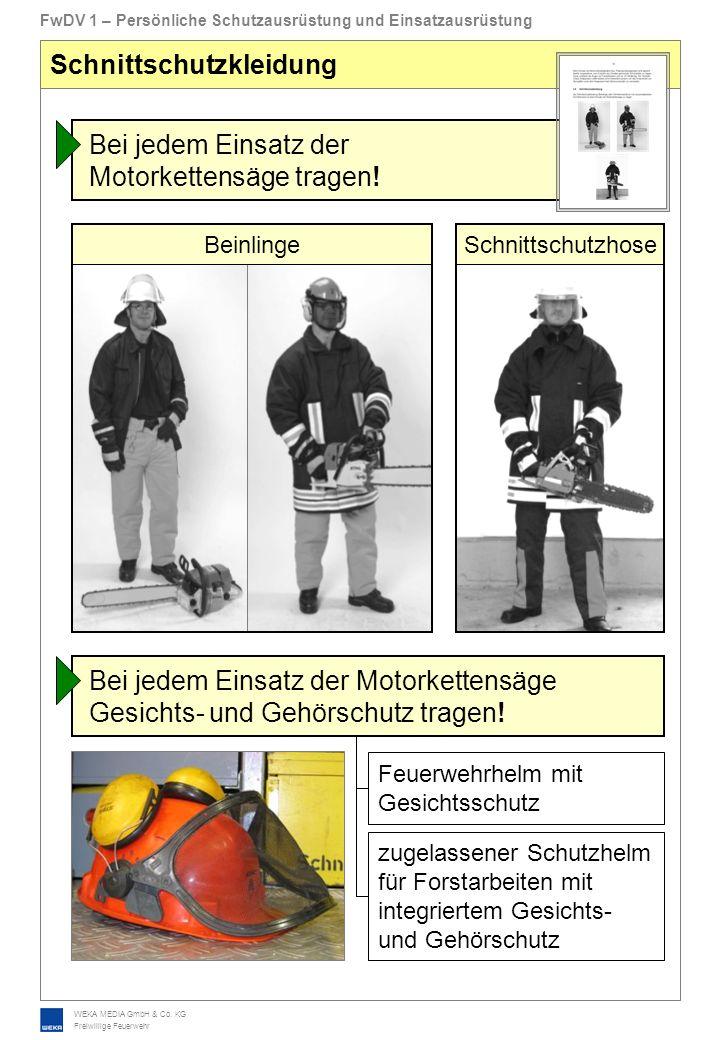 WEKA MEDIA GmbH & Co. KG Freiwillige Feuerwehr FwDV 1 – Persönliche Schutzausrüstung und Einsatzausrüstung Schnittschutzkleidung Bei jedem Einsatz der