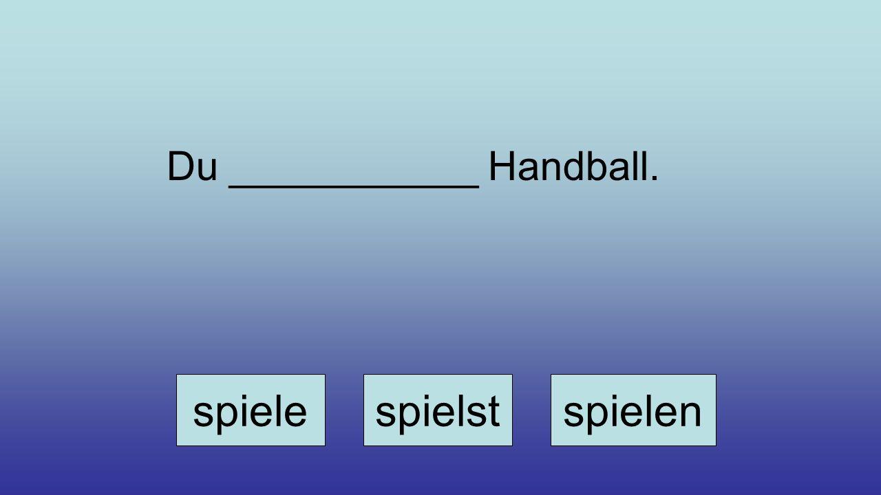 Du ___________ Handball. spielespielstspielen