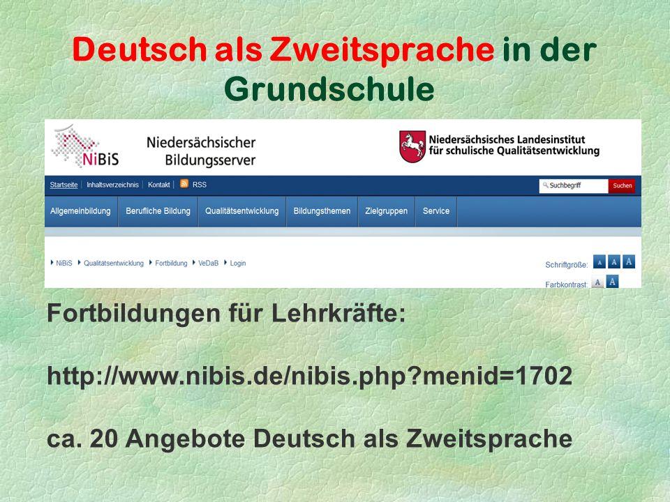 Deutsch als Zweitsprache in der Grundschule Fortbildungen für Lehrkräfte: http://www.nibis.de/nibis.php menid=1702 ca.