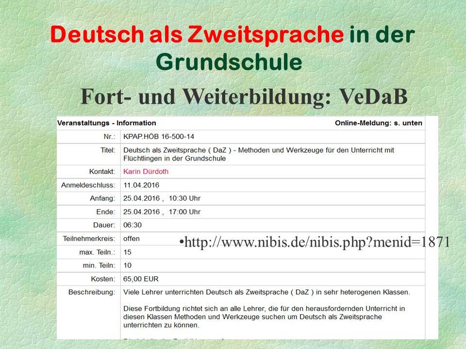 Deutsch als Zweitsprache in der Grundschule Fort- und Weiterbildung: VeDaB http://www.nibis.de/nibis.php menid=1871