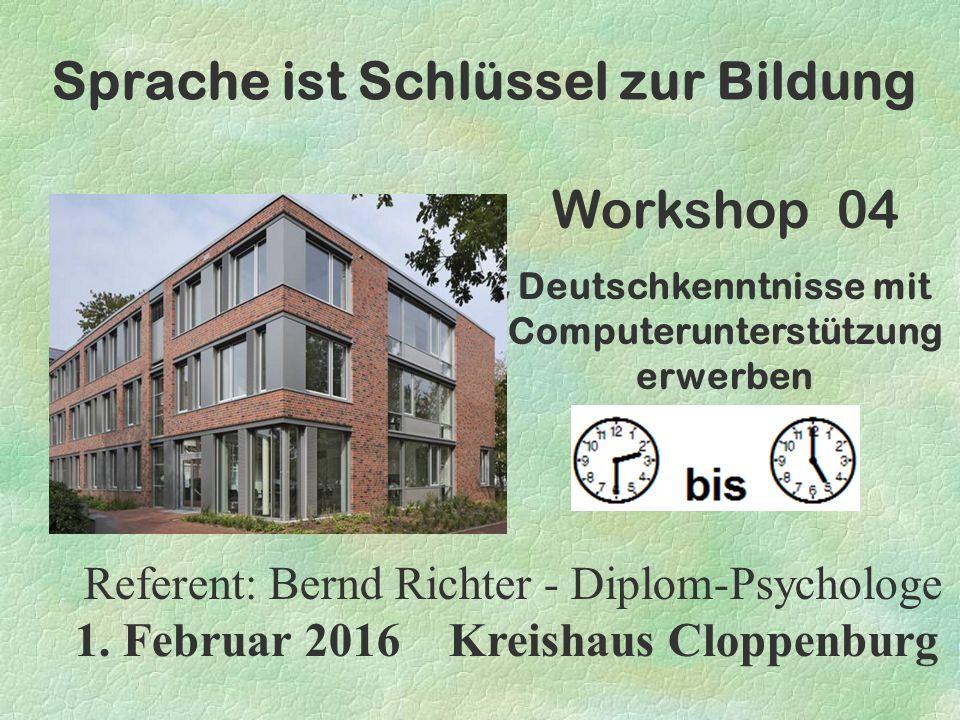 Deutsch als Zweitsprache in der Grundschule §Zuvor will ich an das Thema dieses Workshops erinnern: Deutschkenntnisse mit Computerunterstützung erwerben……..