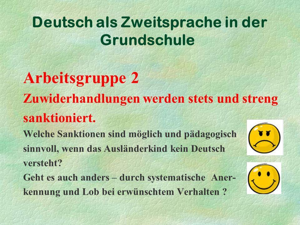 Deutsch als Zweitsprache in der Grundschule Arbeitsgruppe 2 Zuwiderhandlungen werden stets und streng sanktioniert.