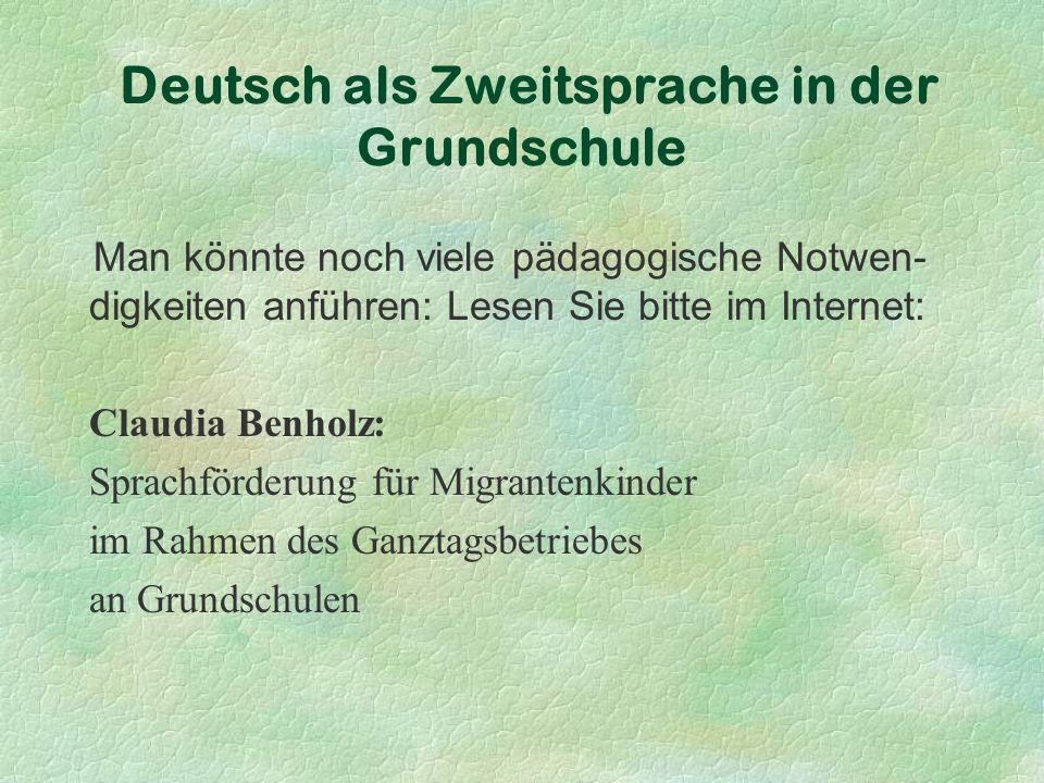 Man könnte noch viele pädagogische Notwen- digkeiten anführen: Lesen Sie bitte im Internet: Claudia Benholz: Sprachförderung für Migrantenkinder im Rahmen des Ganztagsbetriebes an Grundschulen