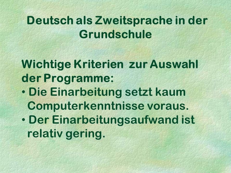 Deutsch als Zweitsprache in der Grundschule Wichtige Kriterien zur Auswahl der Programme: Die Einarbeitung setzt kaum Computerkenntnisse voraus.