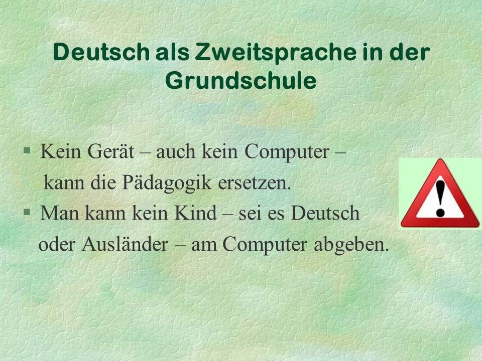Deutsch als Zweitsprache in der Grundschule §Kein Gerät – auch kein Computer – kann die Pädagogik ersetzen.