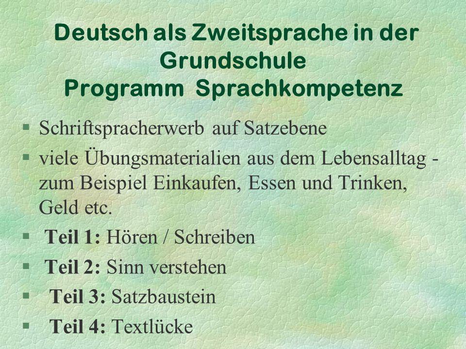 Deutsch als Zweitsprache in der Grundschule Programm Sprachkompetenz §Schriftspracherwerb auf Satzebene §viele Übungsmaterialien aus dem Lebensalltag - zum Beispiel Einkaufen, Essen und Trinken, Geld etc.
