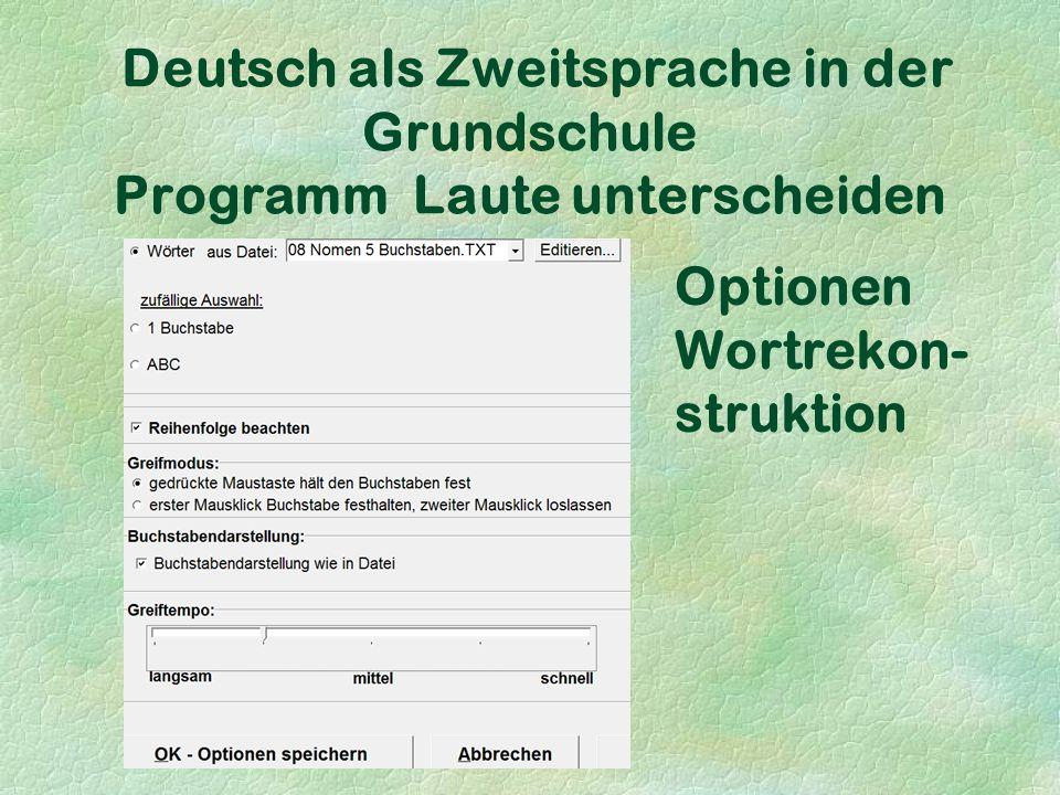 Deutsch als Zweitsprache in der Grundschule Programm Laute unterscheiden Optionen Wortrekon- struktion