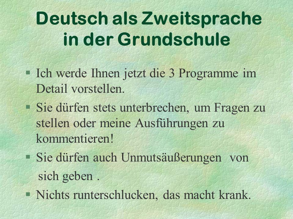 Deutsch als Zweitsprache in der Grundschule §Ich werde Ihnen jetzt die 3 Programme im Detail vorstellen.