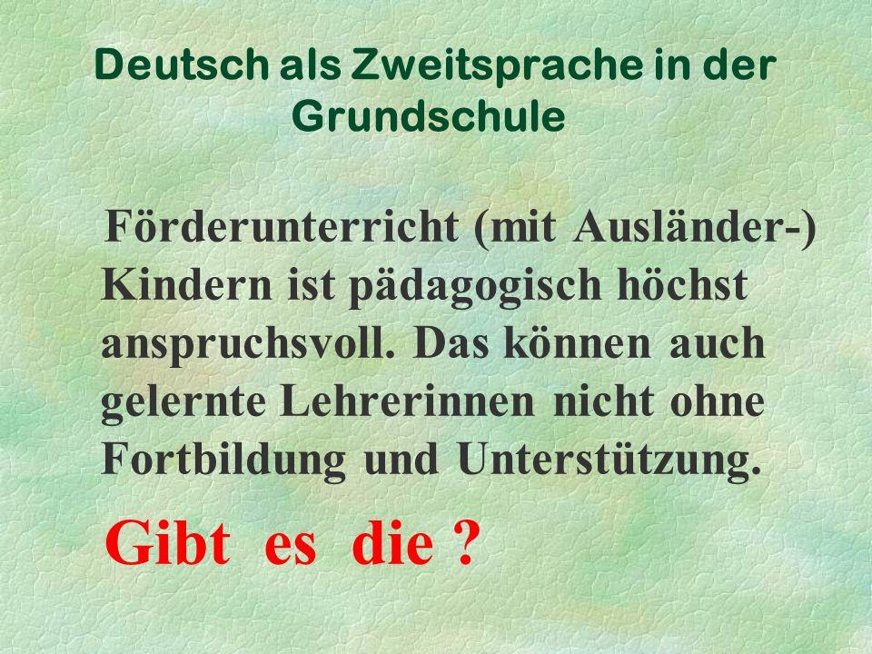 Deutsch als Zweitsprache in der Grundschule Fortbildungen für Lehrkräfte: http://www.nibis.de/nibis.php?menid=1702 ca.