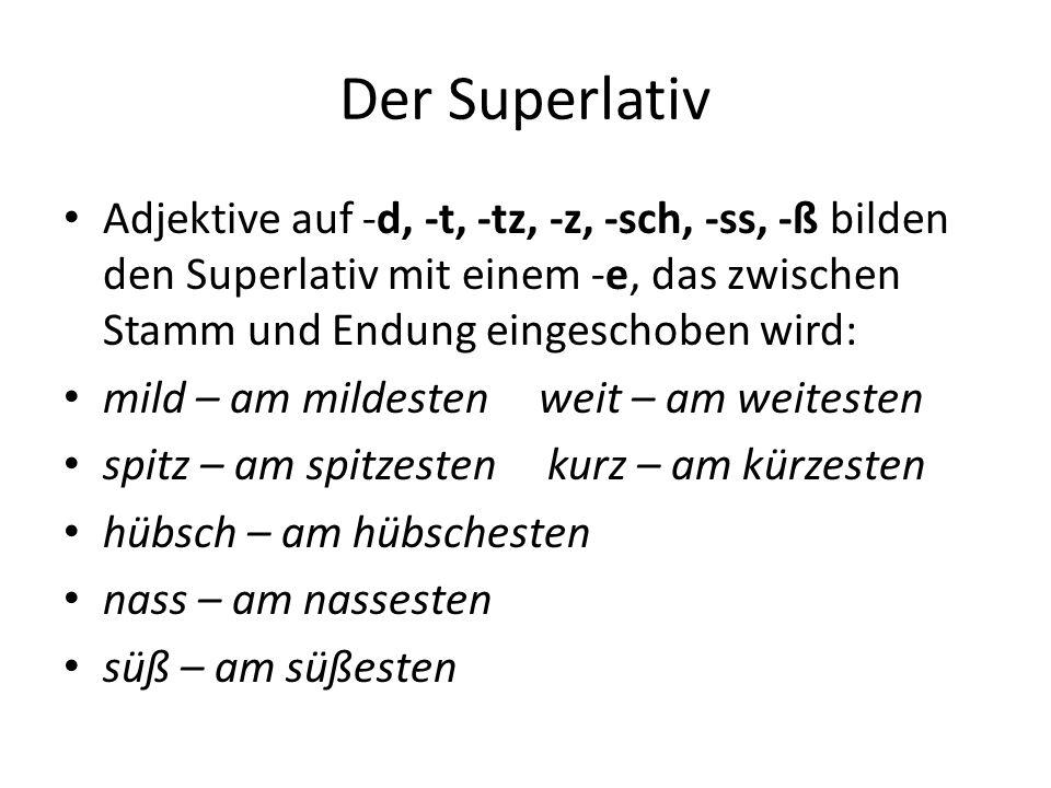 Der Superlativ Adjektive auf -d, -t, -tz, -z, -sch, -ss, -ß bilden den Superlativ mit einem -e, das zwischen Stamm und Endung eingeschoben wird: mild