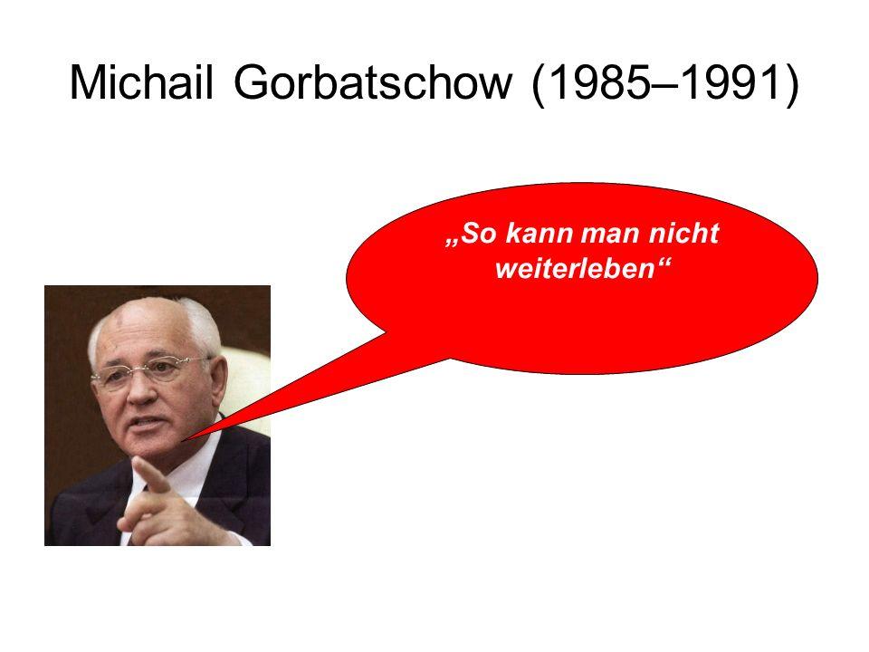 """Michail Gorbatschow (1985–1991) """"So kann man nicht weiterleben"""""""