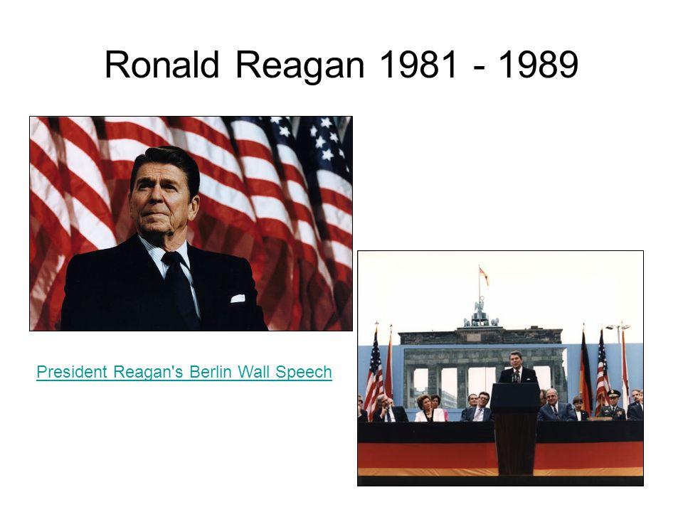Ronald Reagan 1981 - 1989 President Reagan s Berlin Wall Speech