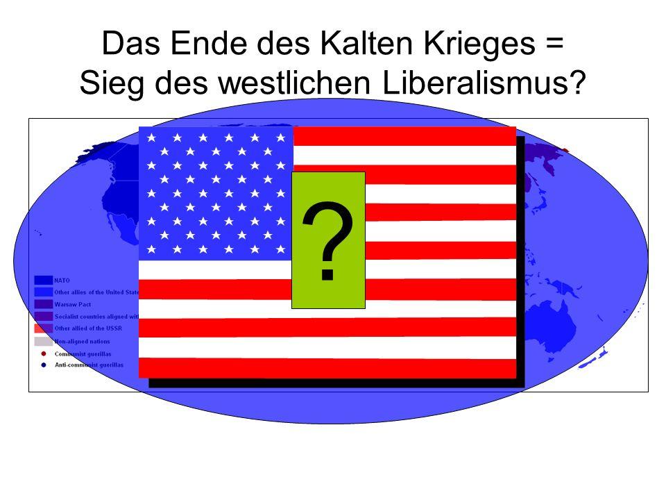 Das Ende des Kalten Krieges = Sieg des westlichen Liberalismus? ?