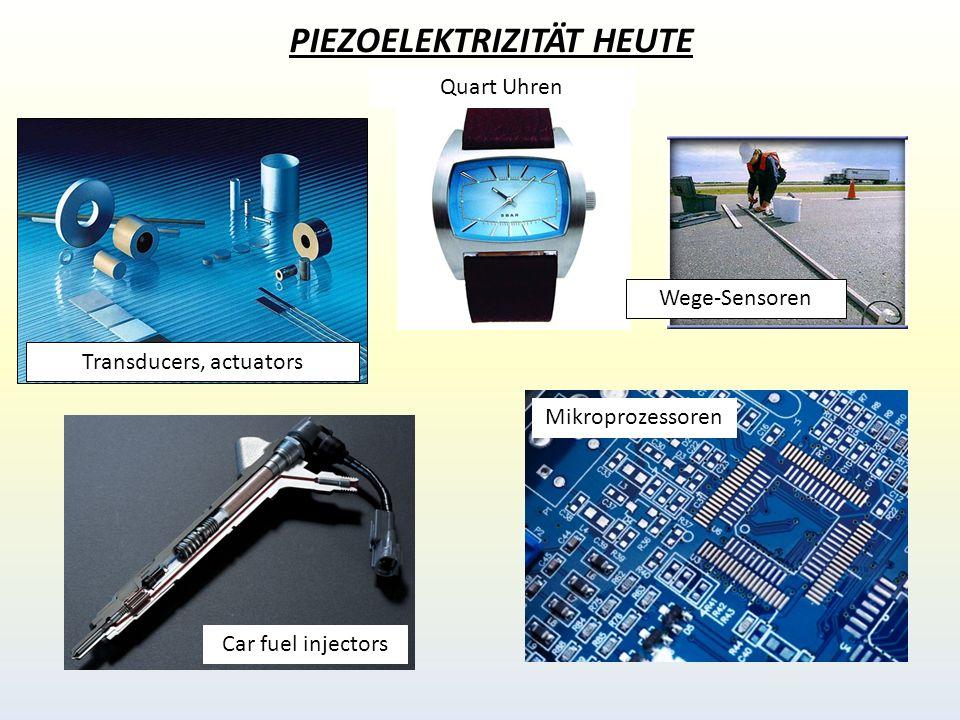 PIEZOELEKTRIZITÄT HEUTE Transducers, actuators Quart Uhren Car fuel injectors Mikroprozessoren Wege-Sensoren