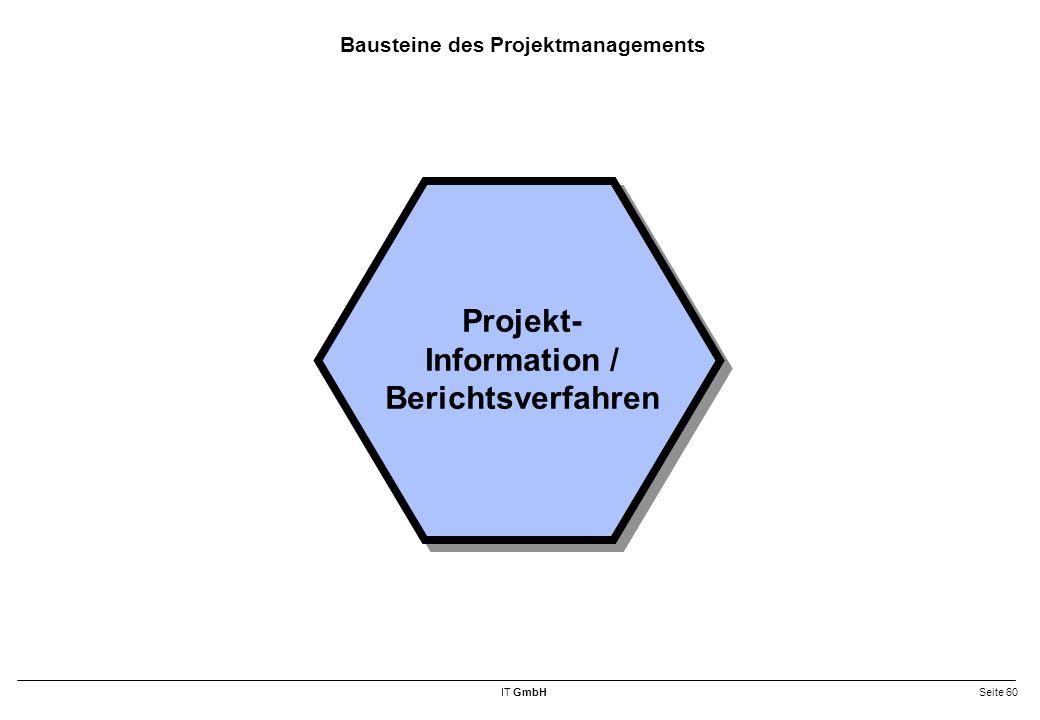 IT GmbHSeite 60 Bausteine des Projektmanagements Projekt- Information / Berichtsverfahren