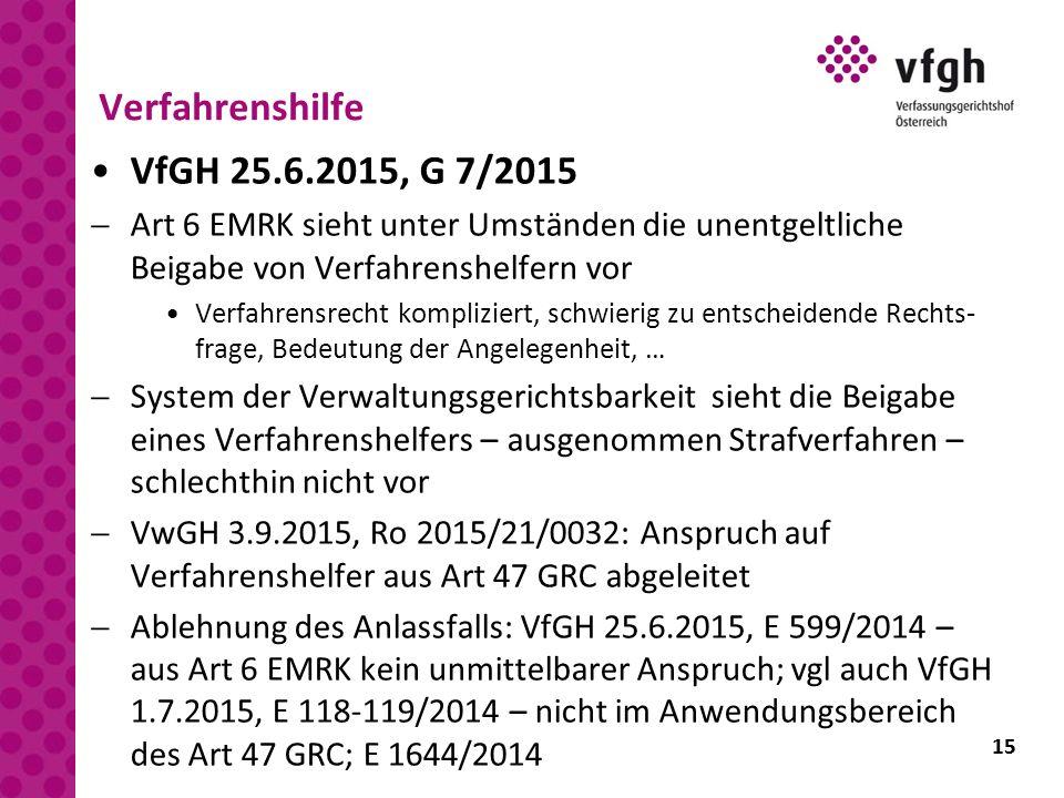 15 Verfahrenshilfe VfGH 25.6.2015, G 7/2015  Art 6 EMRK sieht unter Umständen die unentgeltliche Beigabe von Verfahrenshelfern vor Verfahrensrecht ko