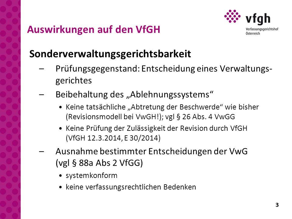 """3 Auswirkungen auf den VfGH Sonderverwaltungsgerichtsbarkeit –Prüfungsgegenstand: Entscheidung eines Verwaltungs- gerichtes –Beibehaltung des """"Ablehnu"""