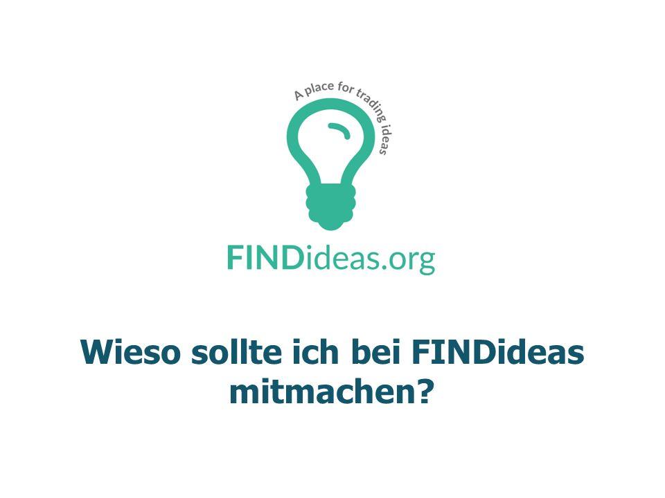 Wieso sollte ich bei FINDideas mitmachen