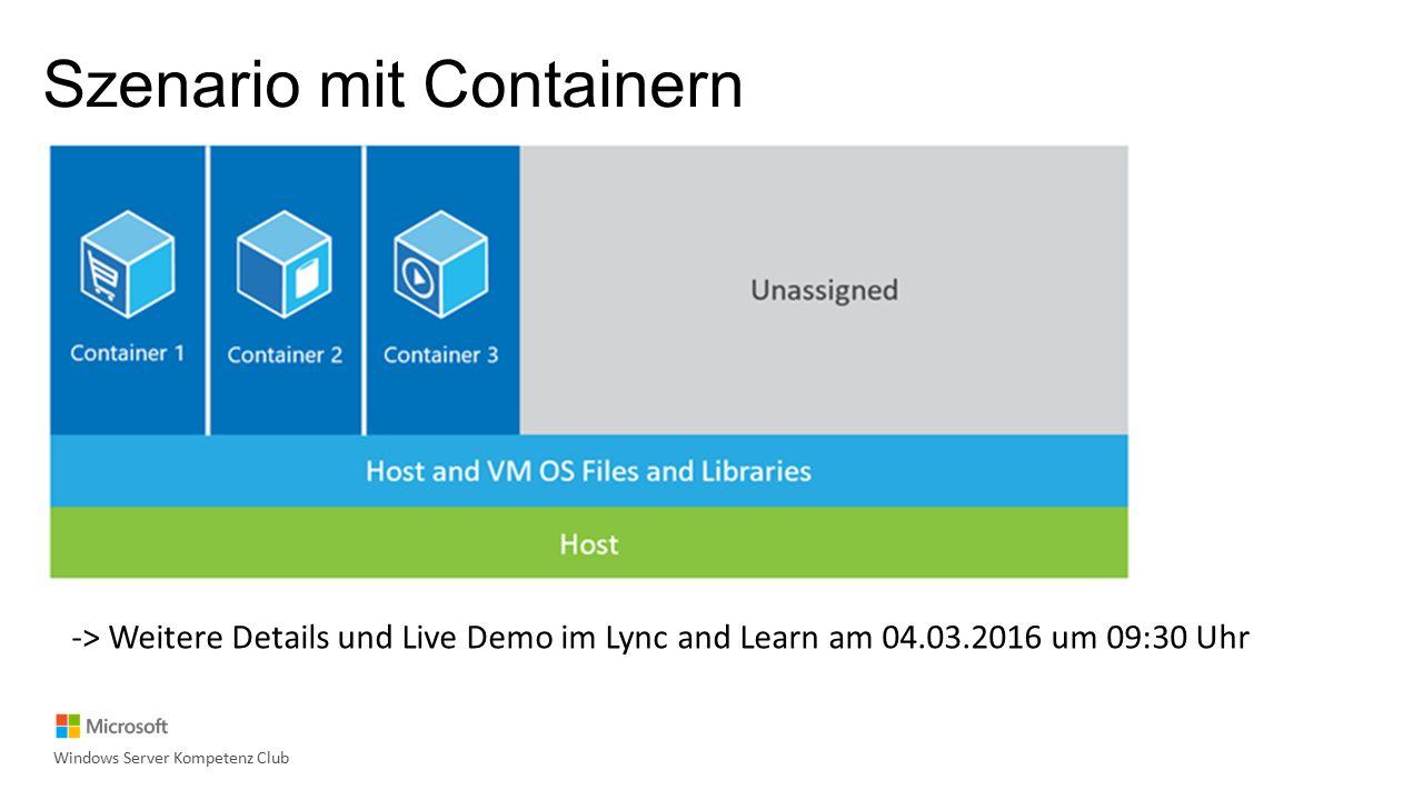 Szenario mit Containern Windows Server Kompetenz Club -> Weitere Details und Live Demo im Lync and Learn am 04.03.2016 um 09:30 Uhr