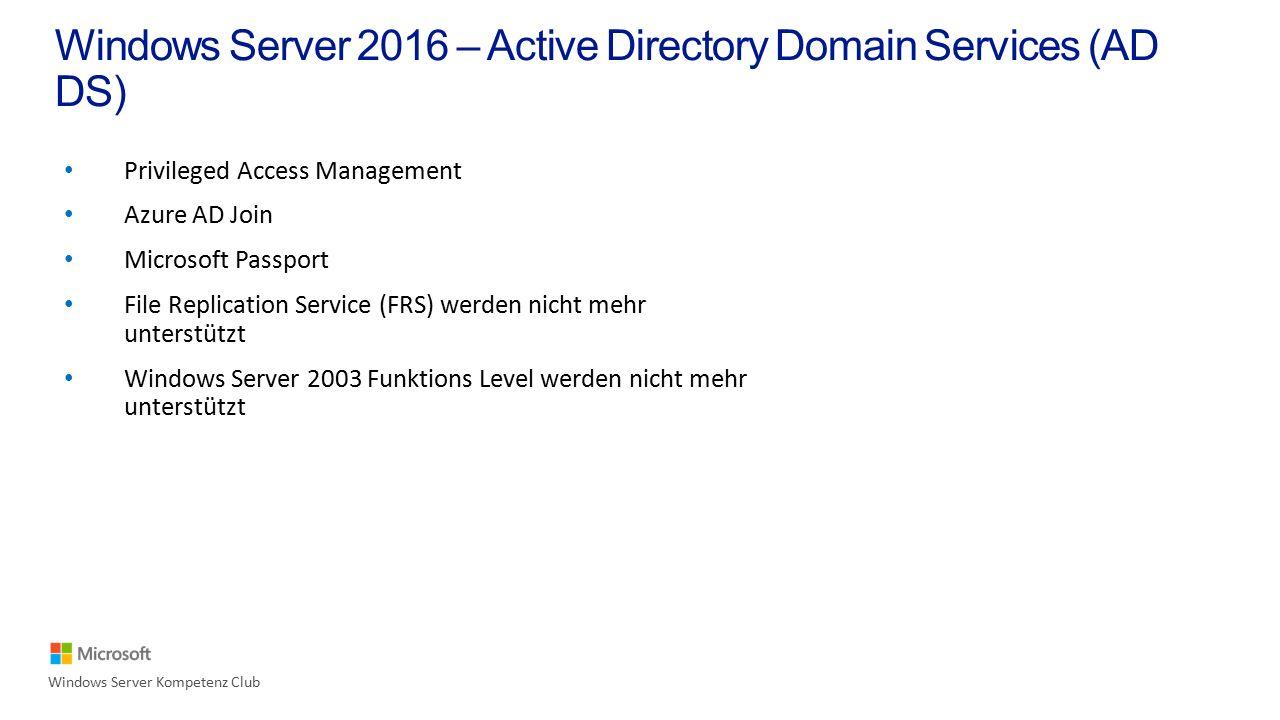 Privileged Access Management Azure AD Join Microsoft Passport File Replication Service (FRS) werden nicht mehr unterstützt Windows Server 2003 Funktions Level werden nicht mehr unterstützt Windows Server Kompetenz Club