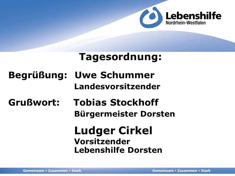 Tagesordnung: Begrüßung: Uwe Schummer Landesvorsitzender Grußwort: Tobias Stockhoff Bürgermeister Dorsten Ludger Cirkel Vorsitzender Lebenshilfe Dorsten