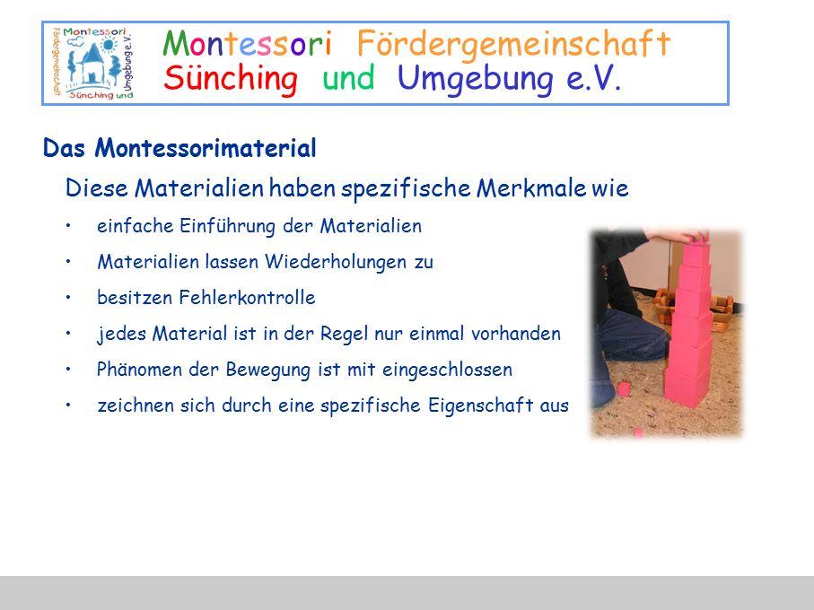 Montessori Fördergemeinschaft Sünching und Umgebung e.V. Das Montessorimaterial Diese Materialien haben spezifische Merkmale wie einfache Einführung d
