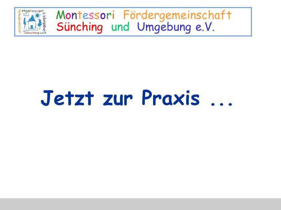 Montessori Fördergemeinschaft Sünching und Umgebung e.V. Jetzt zur Praxis...