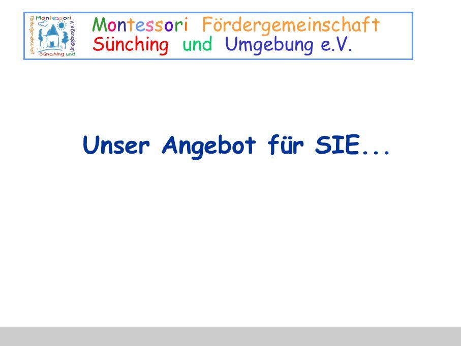 Montessori Fördergemeinschaft Sünching und Umgebung e.V. Unser Angebot für SIE...
