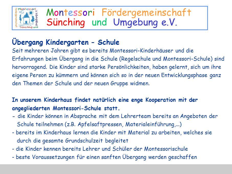 Montessori Fördergemeinschaft Sünching und Umgebung e.V. Übergang Kindergarten - Schule Seit mehreren Jahren gibt es bereits Montessori-Kinderhäuser u