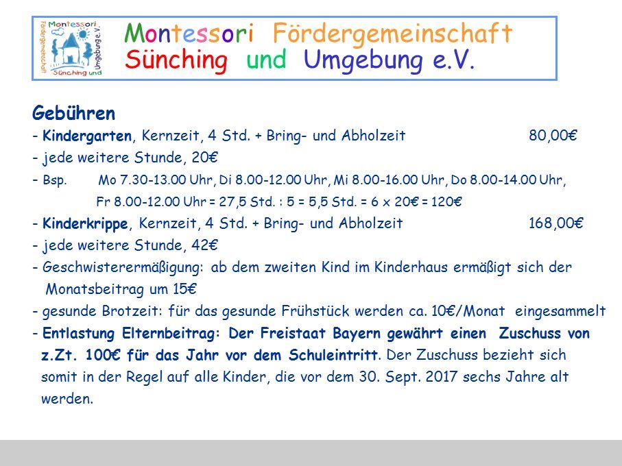 Montessori Fördergemeinschaft Sünching und Umgebung e.V. Gebühren - Kindergarten, Kernzeit, 4 Std. + Bring- und Abholzeit80,00€ - jede weitere Stunde,