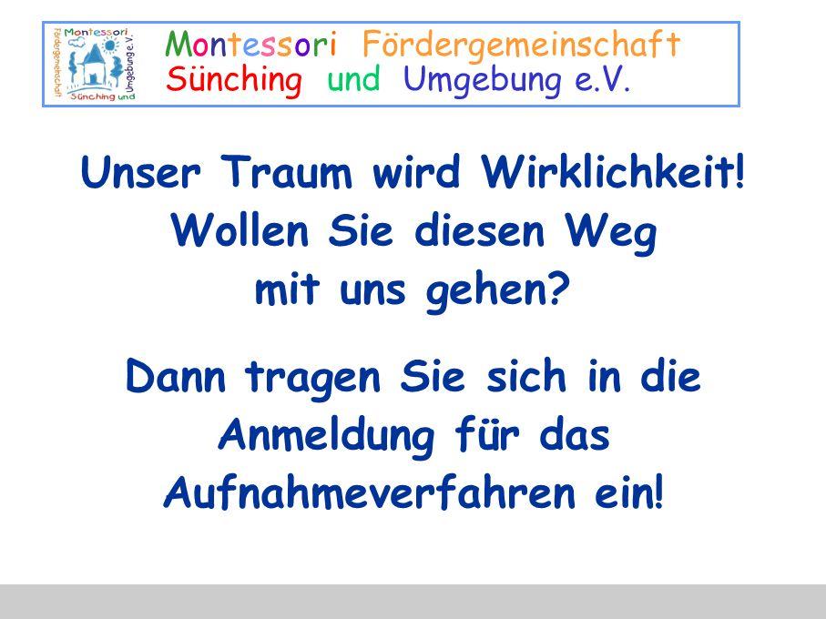 Montessori Fördergemeinschaft Sünching und Umgebung e.V. Unser Traum wird Wirklichkeit! Wollen Sie diesen Weg mit uns gehen? Dann tragen Sie sich in d