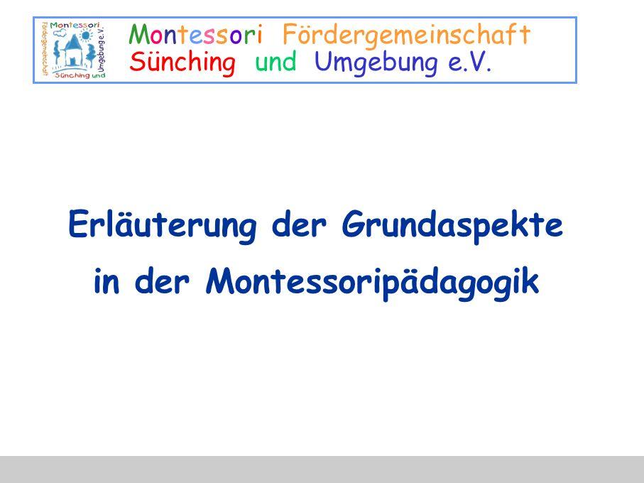Montessori Fördergemeinschaft Sünching und Umgebung e.V. Erläuterung der Grundaspekte in der Montessoripädagogik