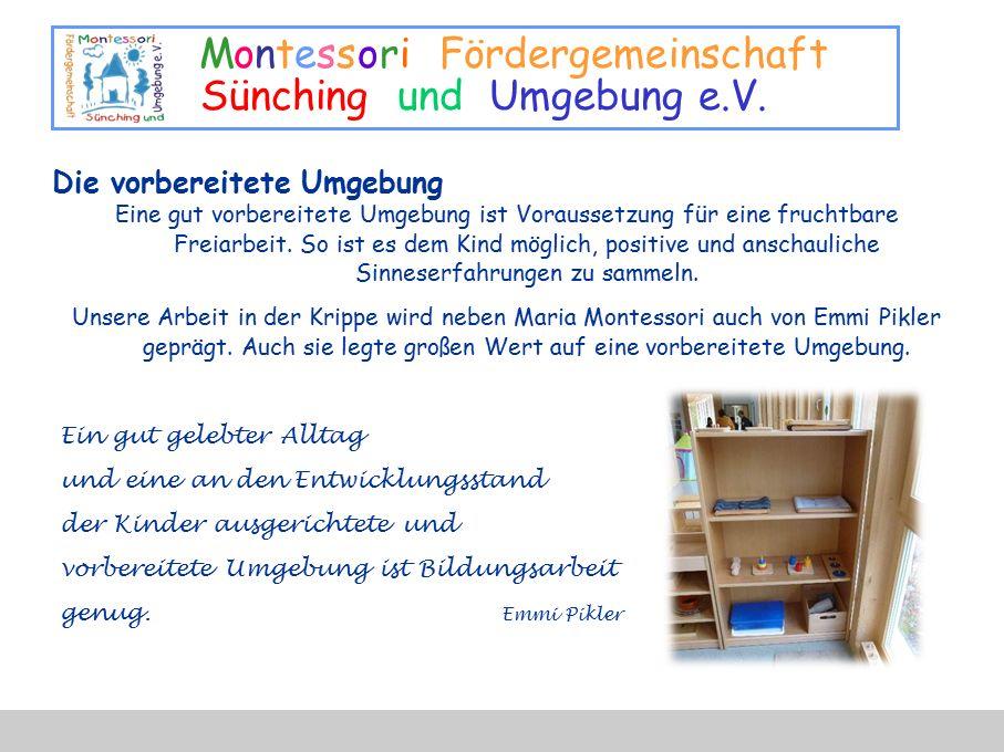 Montessori Fördergemeinschaft Sünching und Umgebung e.V. Die vorbereitete Umgebung Eine gut vorbereitete Umgebung ist Voraussetzung für eine fruchtbar