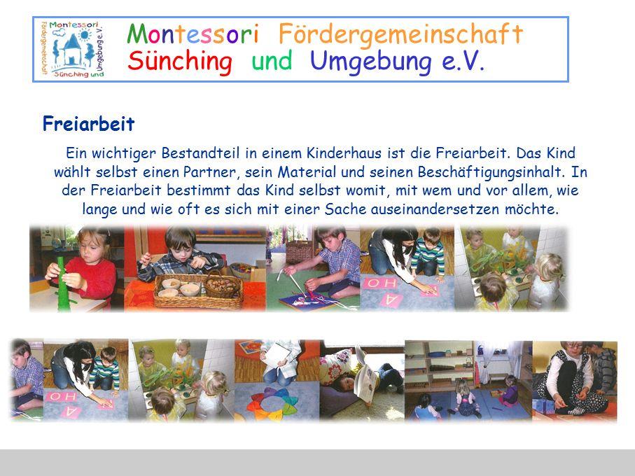 Montessori Fördergemeinschaft Sünching und Umgebung e.V. Freiarbeit Ein wichtiger Bestandteil in einem Kinderhaus ist die Freiarbeit. Das Kind wählt s